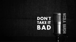 """Don't Take It Bad"" by Nicola Barghi"