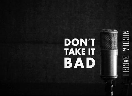 """Don't Take It Bad"" by Nicola Barghi"
